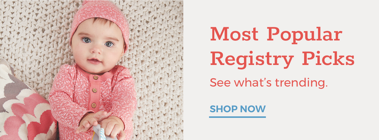 Most Popular Registry Picks. See what's trending. SHOP NOW