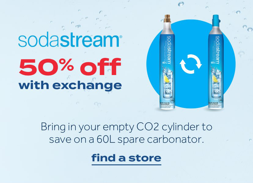 sodastream | 50% off with exchange | Bring in your empty CO2 cylinder to save on a 60L spare carbonator. | find a store