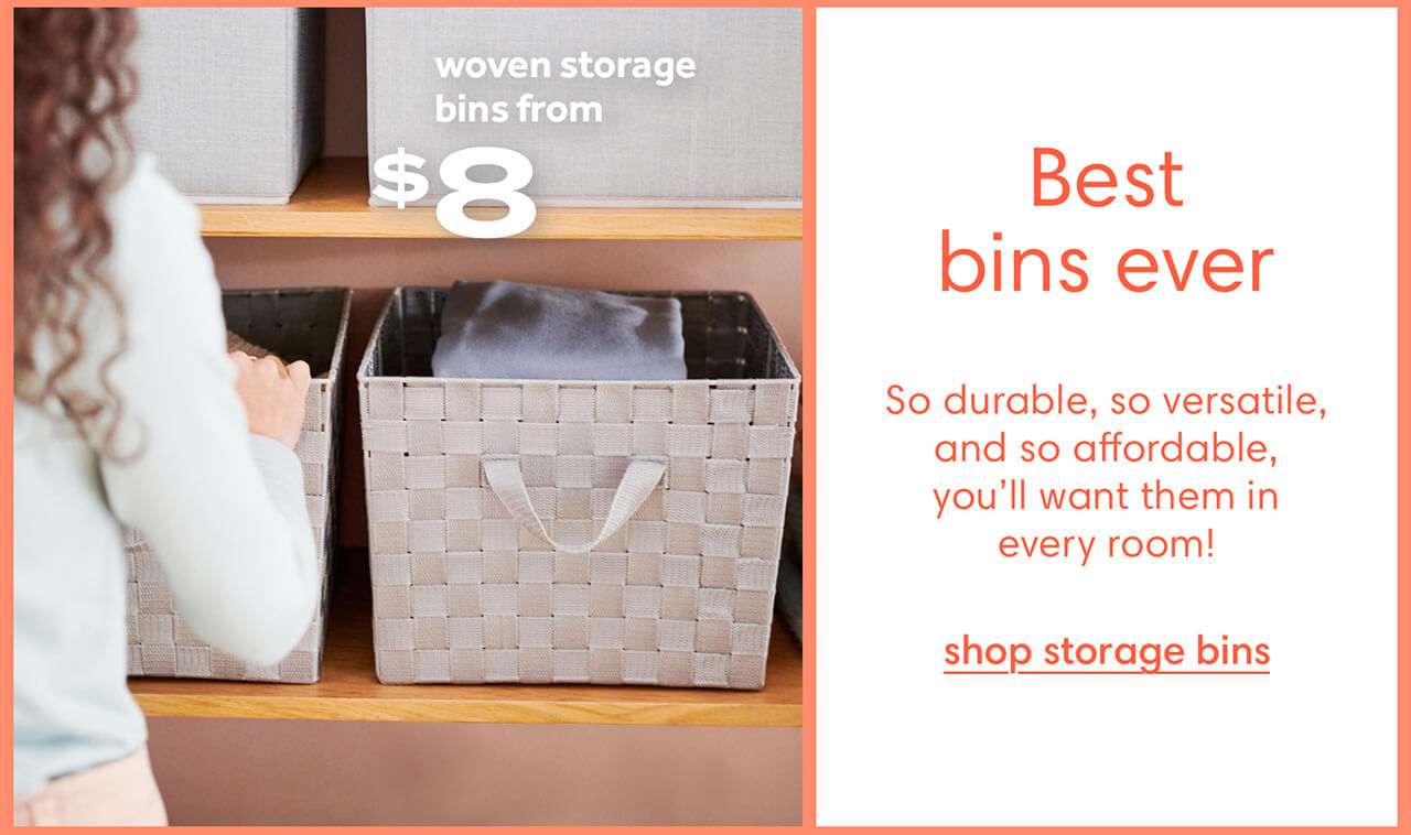 Best bins ever. So durable, so versatile, and so affordable, you'll want them in every room! Shop storage bins
