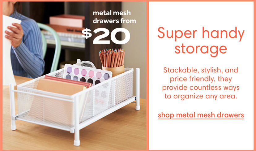 Super handy storage. Stackable, stylish, and price friendly, they provide countless ways to organize any area. Shop metal mesh drawers
