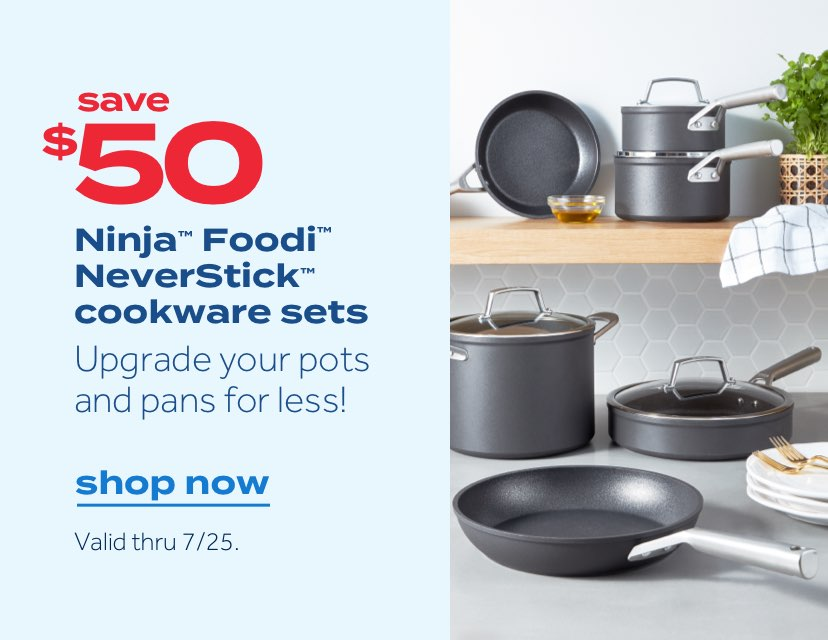 save $50 Ninja® Foodi™ NeverStick™ cookware sets. Upgrade your pots and pans for less! shop now
