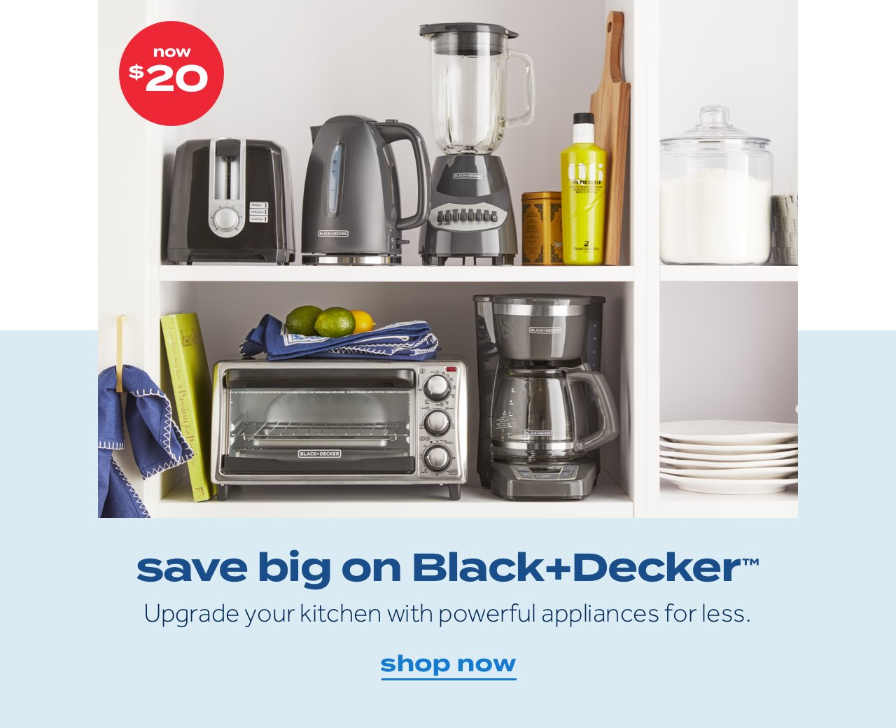 now $20. save big on Black+Decker™. Upgrade your kitchen with powerful appliances for less. shop now