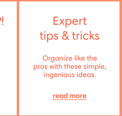 Expert tips & tricks. Organize like the pros with these simple, ingenious ideas. Read more