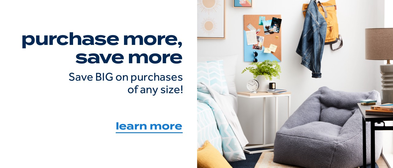 purchase more, save more Save BIG on purchases of any size! learn more