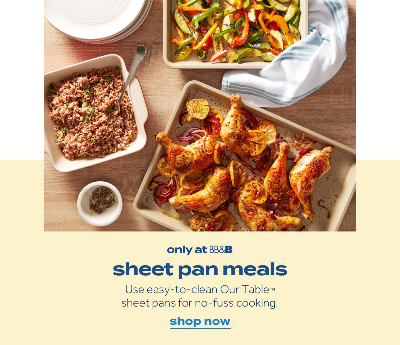 only at BB&B | sheet pan meals | Use easy-to-clean Our Table™ sheet pans for no-fuss cooking. | shop now