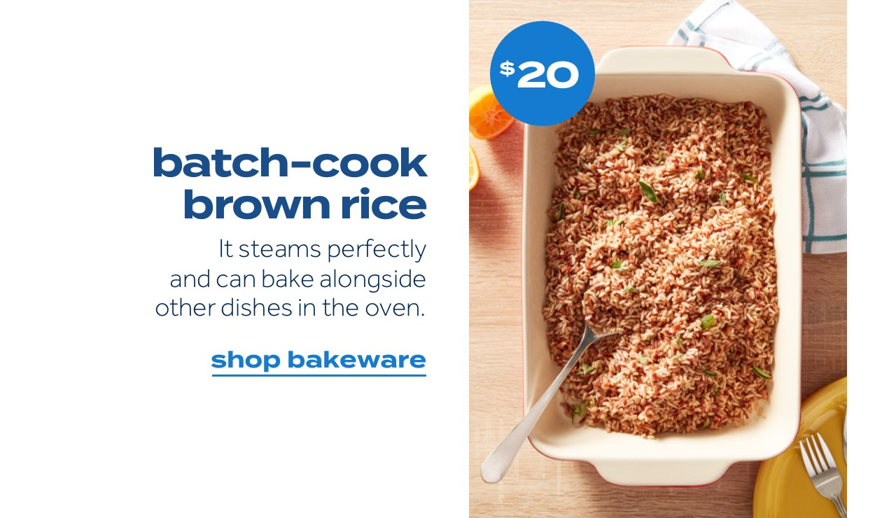 $20 | batch-cook brown rice | It steams perfectly and can bake alongside other dishes in the oven. | shop bakeware
