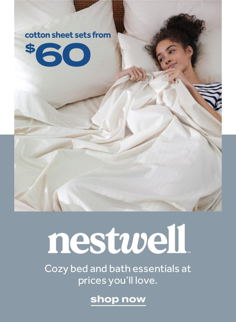nestwell™ Cozy bed and bath essentials at prices you'll love. shop now