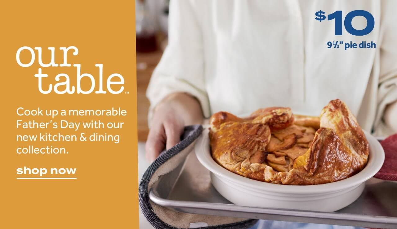 """$10 91/2"""" pie dish. Cook up a memorable Father's Day with our new Kitchen & dining collection. shop now"""