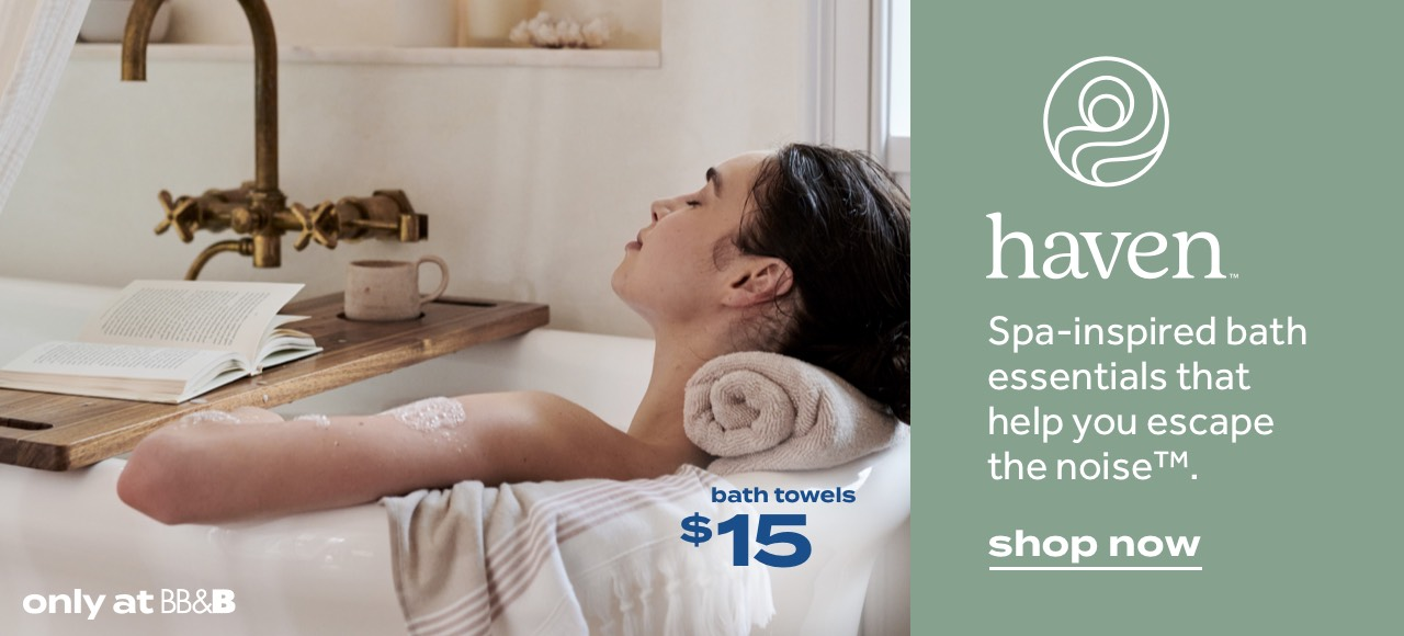 bath towels $15 | only at BB&B | haven™ | Spa-inspired bath essentials that help you escape the noise™. | shop now