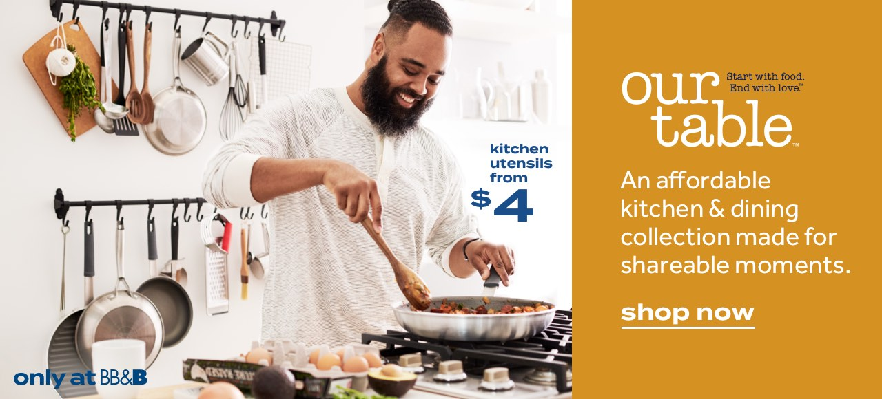 kitchen utensils from $4 | only at BB&B | our table™ Start with food. End with love.™ | An affordable kitchen & dining collection made for shareable moments. | shop now