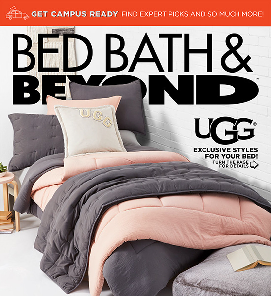 GET CAMPUS READY FIND EXPERT PICKS AND SO MUCH MORE! BED BATH & BEYOND