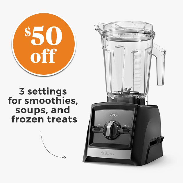 $50 off 3 settings for smoothies, soups, and frozen treats