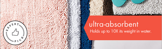 "ultra-absorbent Holds up to 10X its weight in water. Super Sponge Bath Rug 17"" x 24"" 14.99 21"" x 34"" 19.99 24"" x 60"" 49.99"