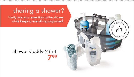 sharing a shower? Easily tote your essentials to the shower while keeping everything organized. Shower Caddy 2-in-1 7.99