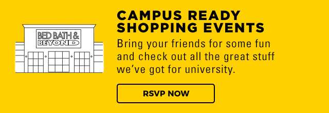 campus ready shopping events bring your friends for some fun and check out all the great stuff we've got for university. RSVP NOW