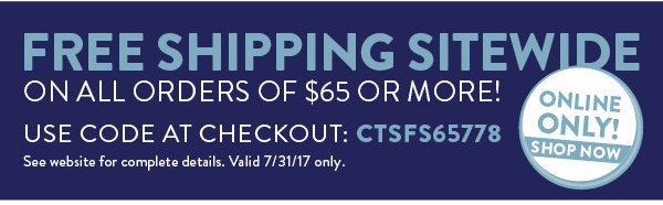 Free Shipping Sitewide on all Orders of $65 or more! Use code at checkout : CTSFS65778