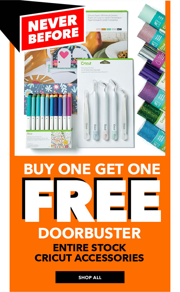 Never Before! Buy one get one free Entire Stock Cricut Accessories. SHOP ALL.
