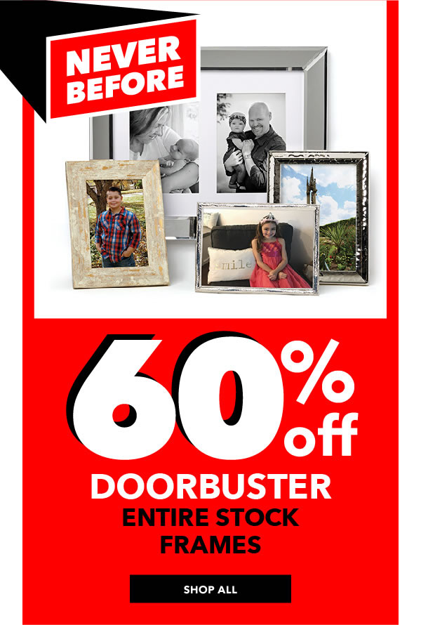 Never Before! 60% off Entire Stock Frames. SHOP ALL.