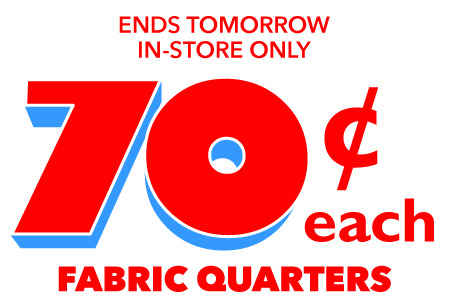 Ends tomorrow. In-store only. 70&162; each Fabric Quarters.