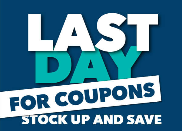 LAST DAY for Coupons! Stock Up and Save.