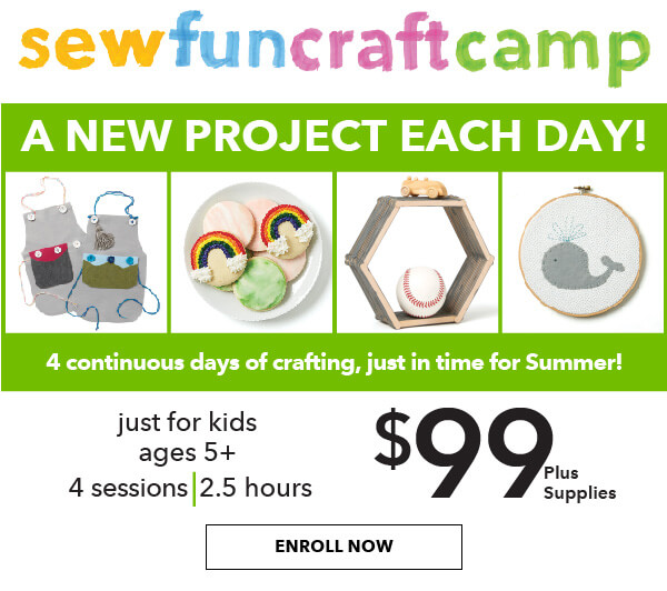 Kids Spring SewFunCraftCamp. Jsut for kids ages 5+. 4 Sessions. 2.5 Hours. $99 plus supplies. A new Project each day. ENROLL NOW.