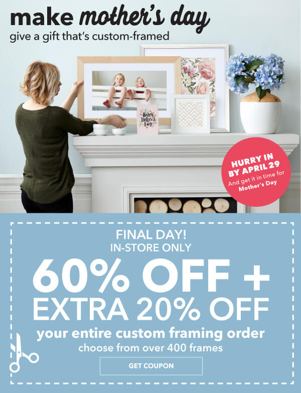 In-Store Only. 60% off + extra 20% off Your Entire Custom Framing Order. Choose from over 400 Frames. GET COUPON.