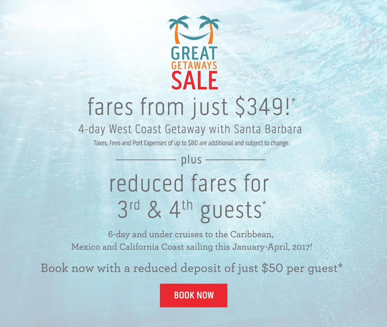 Great Getaways Sale - fares from just $349! Plus reduced fares for 3rd & 4th guests. Click here to book now.