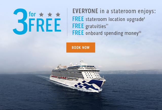 3 for FREE | EVERYONE in a stateroom enjoys: FREE stateroom location upgrade‡, FREE gratuities††, FREE onboard spending money‡‡
