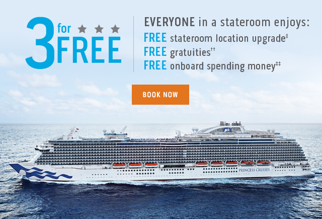 3 for FREE EVERYONE in a stateroom enjoys: FREE stateroom location upgrade‡, FREE gratuities††, FREE onboard spending money‡‡