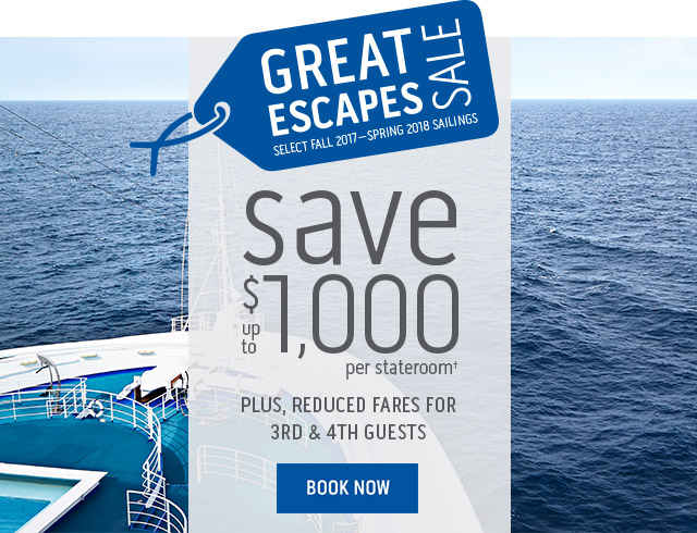 Ship bow sailing in the open ocean. Great Escapes Sale - Select Fall 2017 - Spring 2018 Sailings. Save up to $1,000 per stateroom† Plus, reduced fares for 3rd & 4th guests. BOOK NOW»