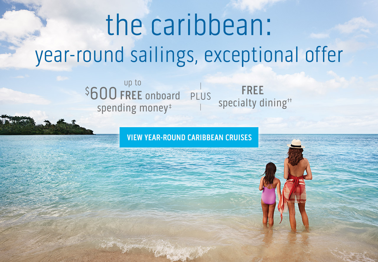 the caribbean: year-round sailings, exceptional offer. View Year-Round Caribbean Cruises