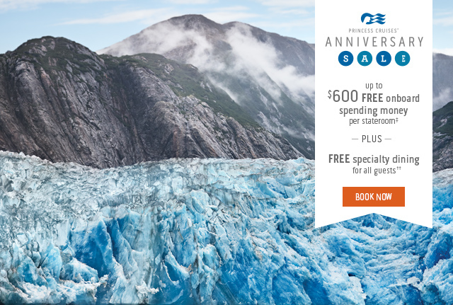 Anniversary Sale up to $600 FREE onboard spending money per stateroom‡ -plus- FREE specialty dining for all guests††
