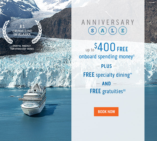 explore alaska with the #1 cruise line in the region. Princess Cruises Anniversary Sale - up to $400 FREE onboard spending money per stateroom plus FREE specialty dining for all guests in a stateroom and FREE Gratuities. Click here to book now