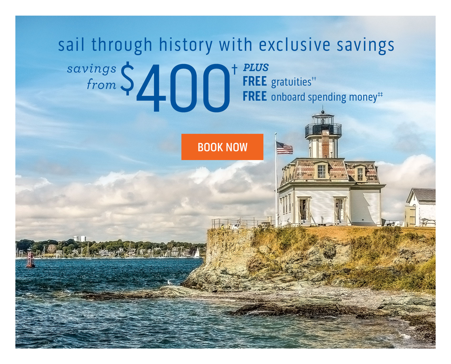 Image of a lighthouse and American flag on a low cliff by the ocean | sail through history with exclusive savings - savings from $400 plus FREE gratuities†† & FREE onboard spending money‡‡ - see disclaimer for details - Click here to book now