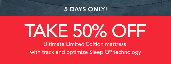 Take 50% off Ultimate Limited Edition Mattress | Click Here
