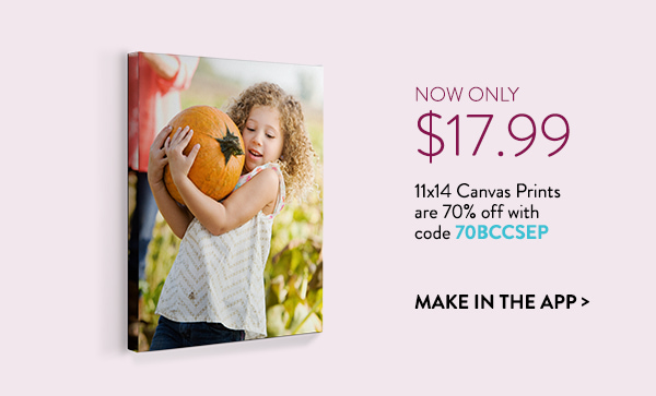 Now only $17.99   11x14 Canvas Prints are 70% off with code 70BCCSEP   Make in the app >