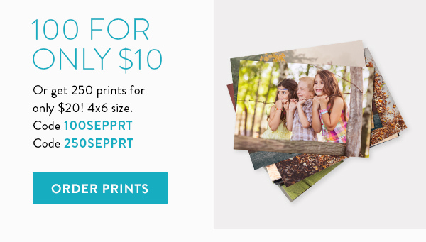 100 for only $10 | Or get 250 prints for only $20! 4x6 size. | Code 100SEPPRT | Code 250SEPPRT | Order prints