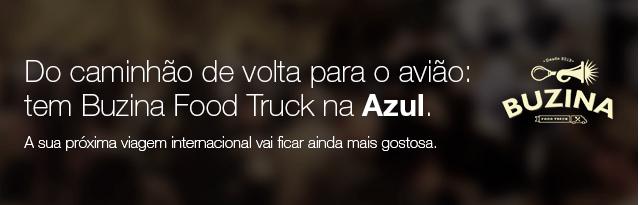 Do caminhão de volta para o avião: tem Buzina Food Truck na Azul. A sua próxima viagem internacional vai ficar ainda mais gostosa.