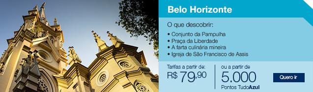 Belo Horizonte. Tarifas a partir de R$79,90. Ou a partir de 5.000 pontos Tudo Azul.