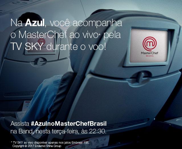 Só a Azul tem TV SKY ao vivo pra você acompanhar Masterchef durante o voo! Assista #AzulnoMasterChefBrasil ao vivo, nesta terça-feira, às 22:30.