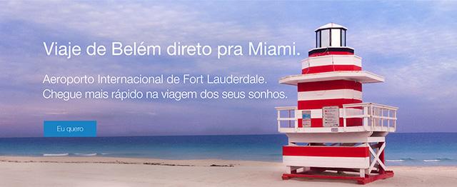 Viaje de Belém direto pra Miami. Aeroporto Internacional de Fort Lauderdale. Chegue mais rápido na viagem dos seus sonhos.