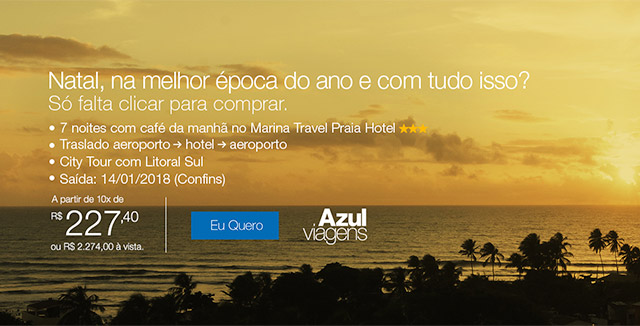 Natal, na melhor época do ano e com tudo isso? Só falta clicar para comprar. - 10x de R$ 227,40 ou R$ 2.274,00 à vista. Eu quero - Azul Viagens.