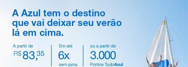 A Azul tem o destinoque vai deixar seu verãolá em cima. A partir de R$ 83,35 | Em até 6x sem juros | ou a partir de 3.000 Pontos TudoAzul. Eu Quero.