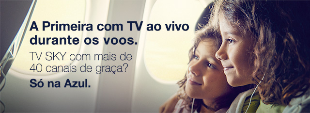 A Primeira com TV ao vivo durante os voos. TV SKY com mais de 40 canais de graça? Só na Azul.