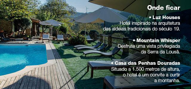Onde ficar • Luz Houses Hotel inspirado na arquitetura das aldeias tradicionais do século 19. • Mountain Whisper Desfrute uma vista privilegiada da Serra da Lousã. • Casa das Penhas Douradas Situado a 1.500 metros de altura, o hotel é um convite a curtir a montanha.
