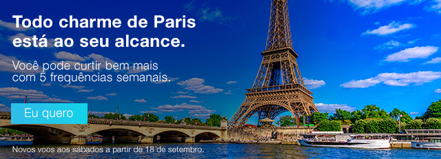 Todo charme de Paris está ao seu alcance. Você pode curtir bem mais com 5 frequências semanais. Eu quero. Novos voos aos sábados a partir de 18 de setembro.
