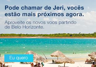 Pode chamar de Jeri, vocês estão mais próximos agora. Aproveite os novos voos partindo de Belo Horizonte. Eu quero