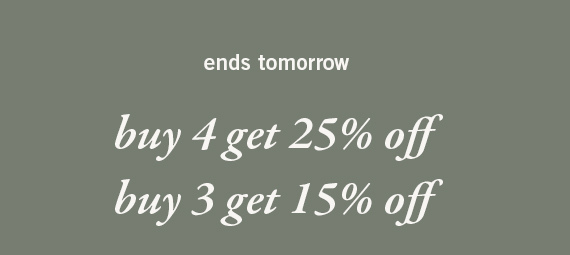 Get 15% Off Three Items, 25% Off Four or more Items*