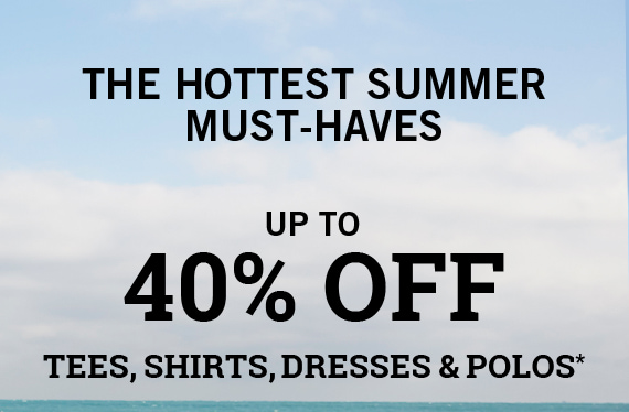 TEES, DRESSES, SHIRTS & POLOS UP TO 40% OFF*