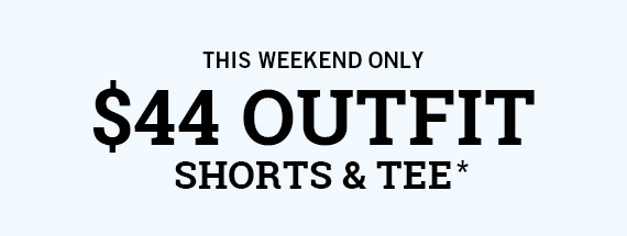 $44 OUTFIT SHORTS + TEE*